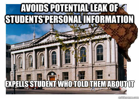 AVOIDS POTENTIAL LEAK OF STUDENTS'PERSONAL INFORMATION EXPELLS STUDENT WHO TOLD THEM ABOUT IT