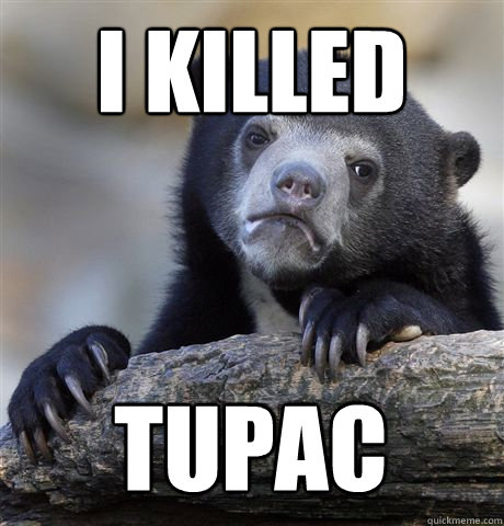 I KILLED TUPAC - I KILLED TUPAC  Confession Bear