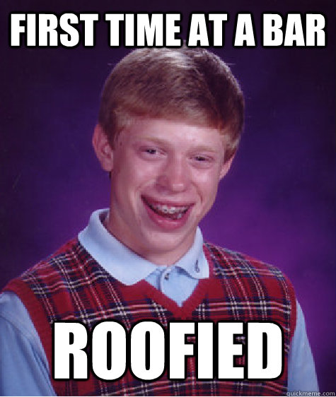 First time at a bar Roofied - First time at a bar Roofied  Bad Luck Brian