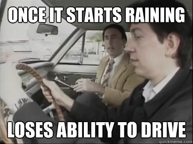 Once it starts raining Loses ability to drive