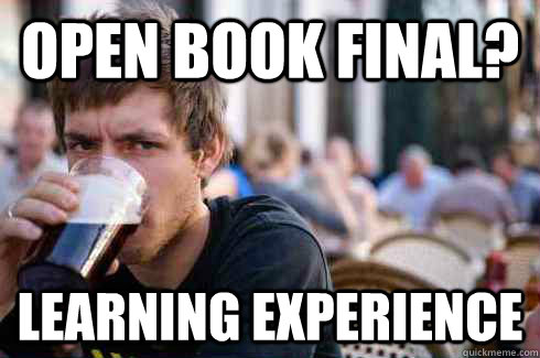 Open book final? Learning experience - Open book final? Learning experience  Lazy College Senior