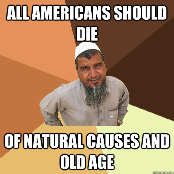 all americans should die of natural causes and old age  Ordinary Muslim Man