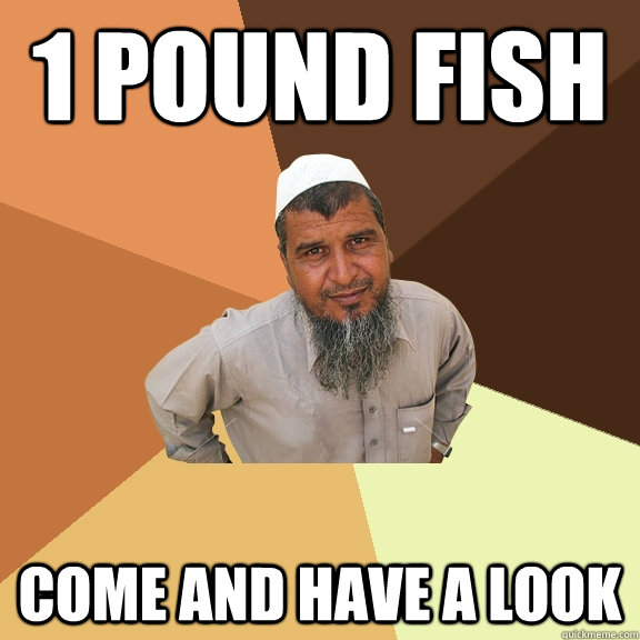 1 pound fish come and have a look  Ordinary Muslim Man