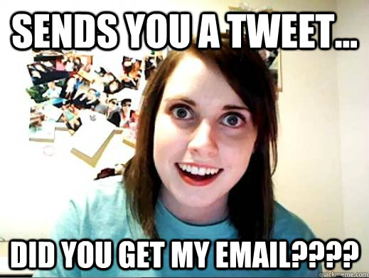 Sends you a tweet... Did you get my email????