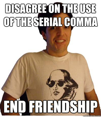 disagree on the use of the serial comma end friendship  English major