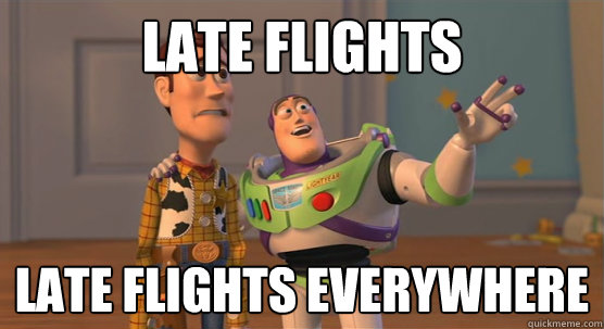 Late Flights late flights everywhere - Late Flights late flights everywhere  Toy Story Everywhere