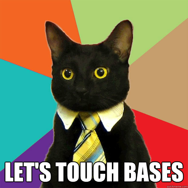 Let's touch bases -  Let's touch bases  Business Cat