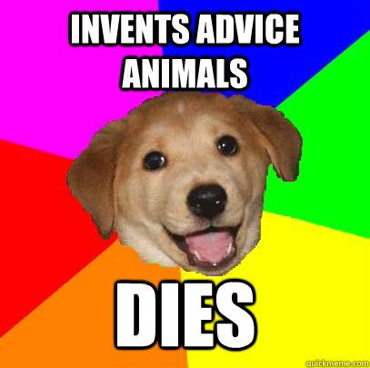 INVENTS ADVICE ANIMALS DIES - INVENTS ADVICE ANIMALS DIES  Advice Dog