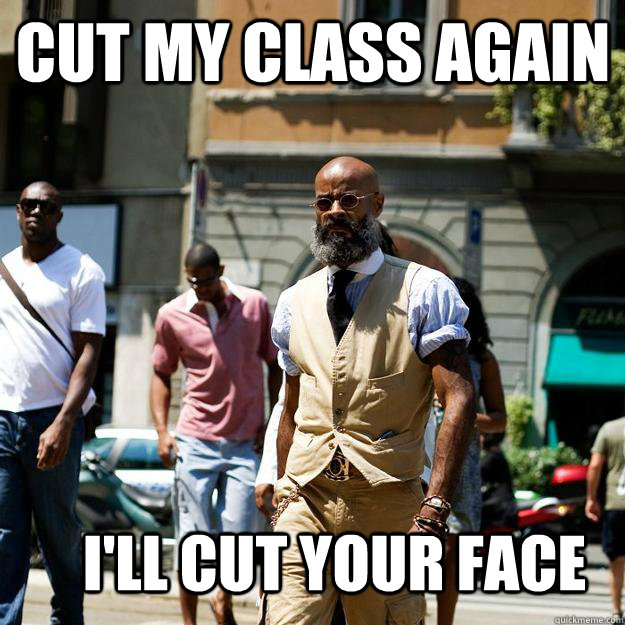 Cut my class again i'll cut your face