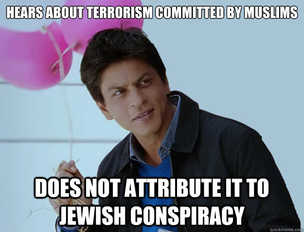 HEARS ABOUT TERRORISM COMMITTED BY MUSLIMS DOES NOT ATTRIBUTE IT TO JEWISH CONSPIRACY