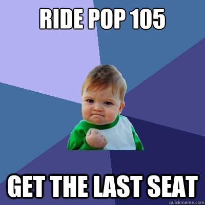 Ride pop 105 get the last seat - Ride pop 105 get the last seat  Success Kid
