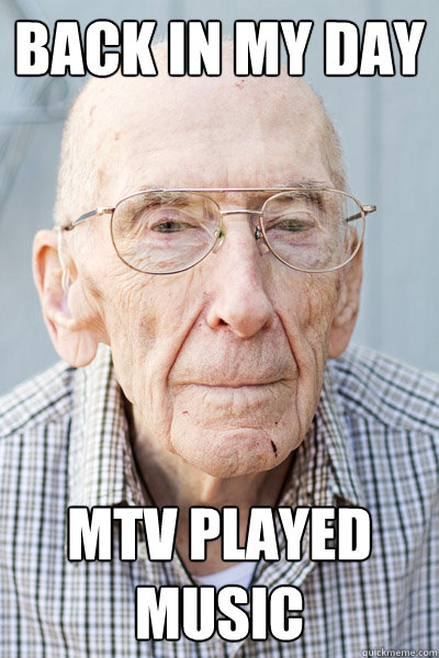 Back in my day  MTV played music