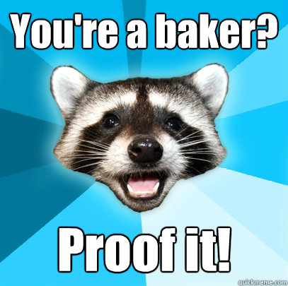 You're a baker? Proof it! - You're a baker? Proof it!  Lame Pun Coon