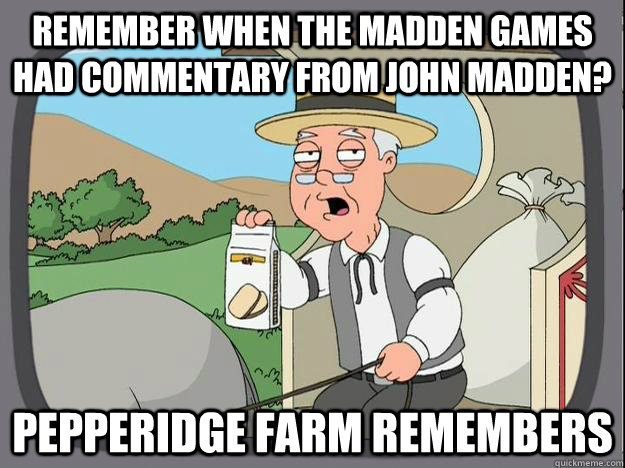 remember when the madden games had commentary from john madden? Pepperidge Farm Remembers   Pepperidge Farm