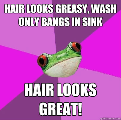 hair looks greasy, wash only bangs in sink hair looks great! - hair looks greasy, wash only bangs in sink hair looks great!  Foul Bachelorette Frog