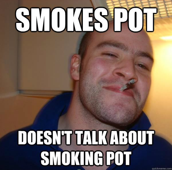 Smokes Pot Doesn't talk about smoking pot - Smokes Pot Doesn't talk about smoking pot  Misc