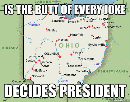 Is the butt of every joke Decides President - Is the butt of every joke Decides President  Unappreciated Ohio