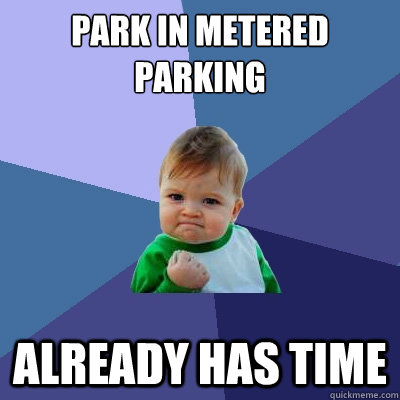 Park in metered parking already has time - Park in metered parking already has time  Success Kid