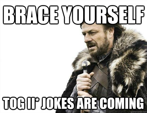 Brace Yourself Tog ii* jokes are coming - Brace Yourself Tog ii* jokes are coming  Misc