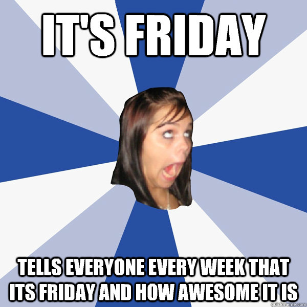 Its Friday Tells Everyone Every Week That Its Friday And How