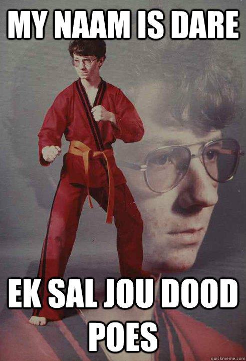 My naam is Dare EK SAL JOU DOOD POES - My naam is Dare EK SAL JOU DOOD POES  Karate Kyle