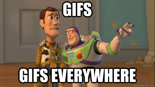 gifs gifs everywhere - gifs gifs everywhere  Everywhere