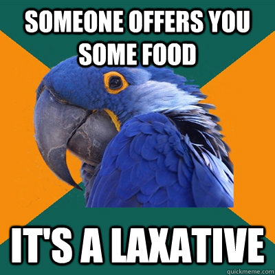 Someone offers you some food It's a laxative - Someone offers you some food It's a laxative  Paranoid Parrot