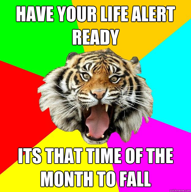 Funny Life Alert Meme : Have your life alert ready its that time of the month to