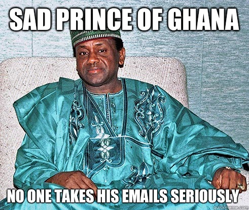 sad prince of Ghana No one takes his emails seriously