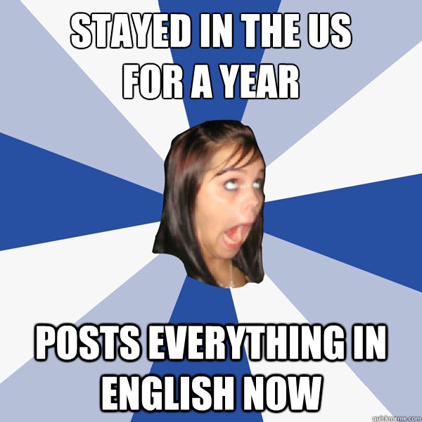 Stayed in the US  for a year   Posts everything in English now - Stayed in the US  for a year   Posts everything in English now  Annoying Facebook Girl