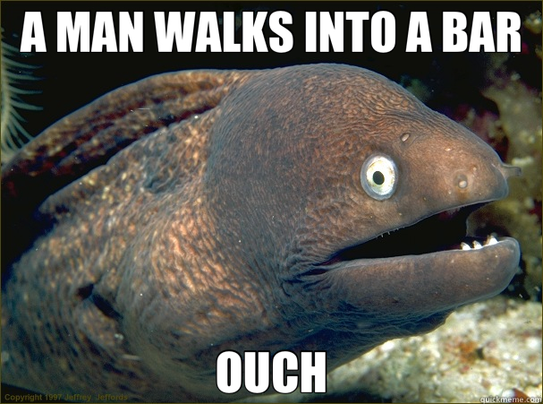 A MAN WALKS INTO A BAR OUCH - A MAN WALKS INTO A BAR OUCH  Bad Joke Eel