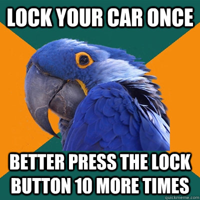 Lock your car once better press the lock button 10 more times - Lock your car once better press the lock button 10 more times  Paranoid Parrot