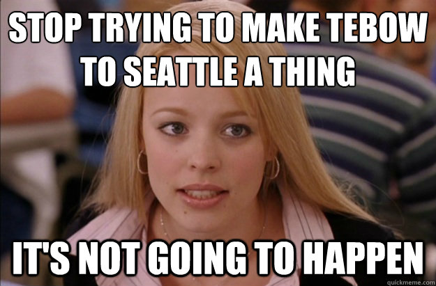 Stop trying to make Tebow to Seattle a thing it's not going to happen