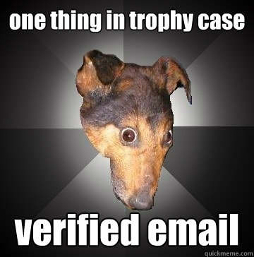 one thing in trophy case verified email - one thing in trophy case verified email  Depression Dog