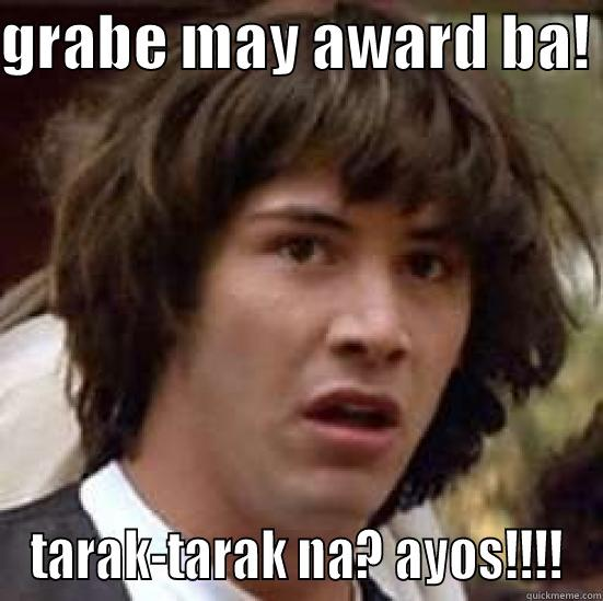 GRABE MAY AWARD BA!  TARAK-TARAK NA? AYOS!!!! conspiracy keanu