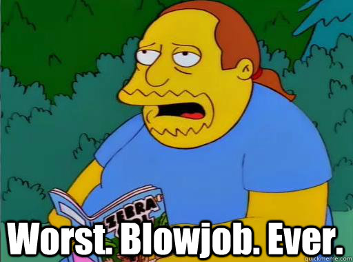 worst blowjob ever