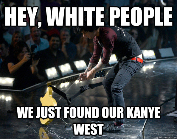 hey, white people we just found our kanye west - hey, white people we just found our kanye west  Billie Joe as Kanye