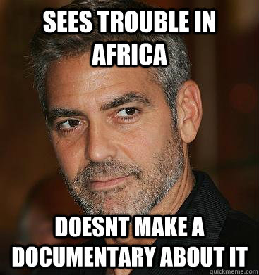Sees trouble in africa doesnt make a documentary about it