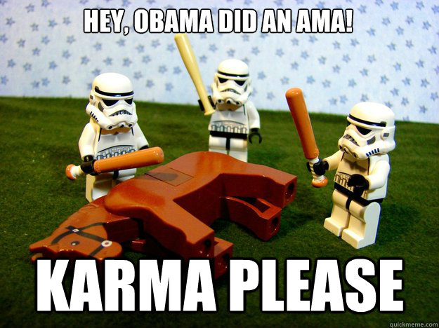 Hey, Obama did an ama! Karma please - Hey, Obama did an ama! Karma please  Dead Horse