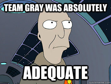 Team Gray was absolutely adequate