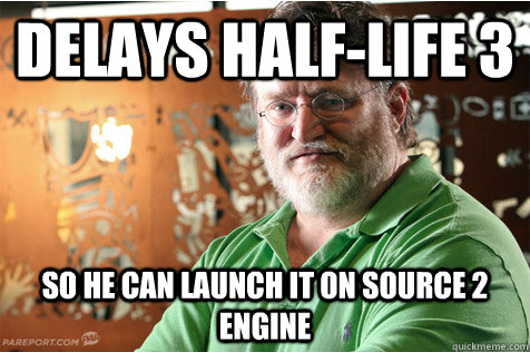 Delays Half-Life 3 So he can launch it on Source 2 Engine - Delays Half-Life 3 So he can launch it on Source 2 Engine  Good Guy Gabe
