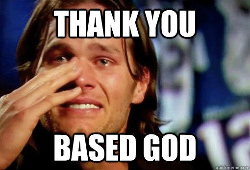 Thank You Based God - Thank You Based God  Crying Tom Brady