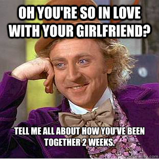 Oh you're so in love with your girlfriend? Tell me all ...