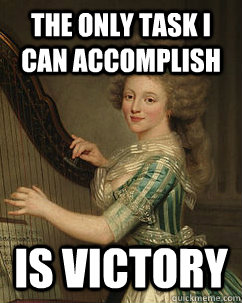 the only task i can accomplish is victory - the only task i can accomplish is victory  Lady Ducreux