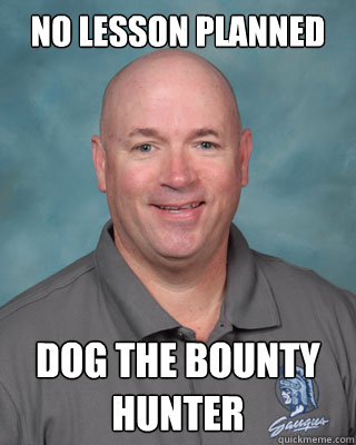 5794735b2c092ee06dcba45d0c32f72920098dcf5bee294c86056d66ac0d8106 no lesson planned dog the bounty hunter holt weezy quickmeme