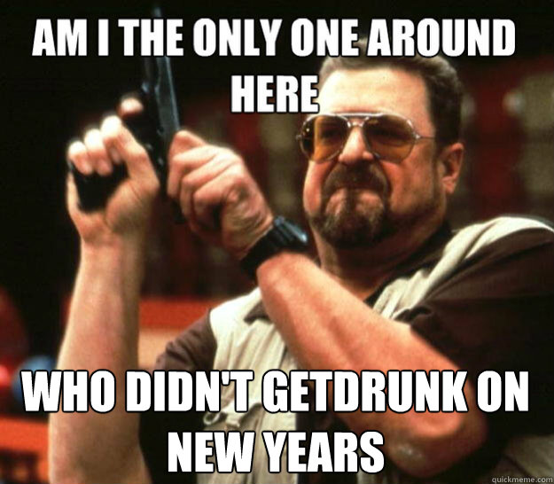 Who didn't getdrunk on New years -  Who didn't getdrunk on New years  Misc