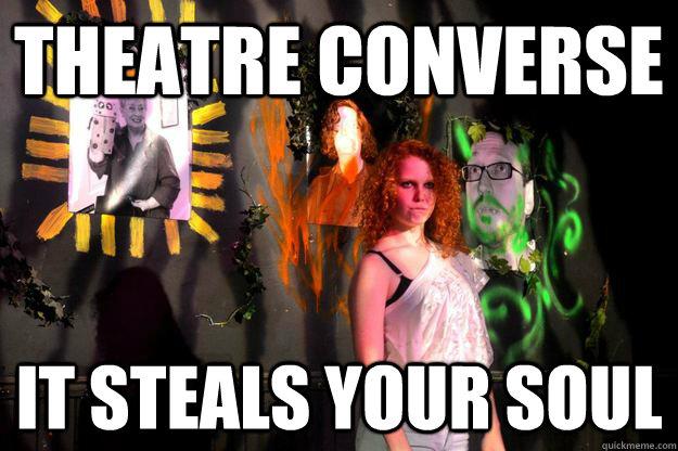 Theatre Converse It steals your soul