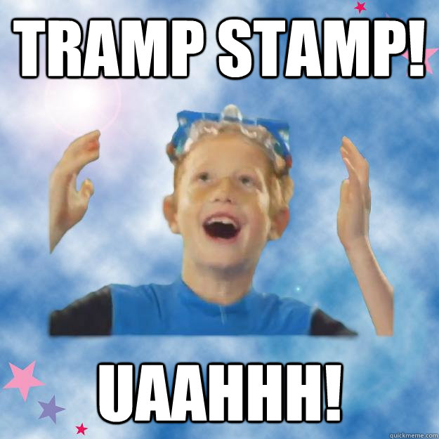 Tramp stamp! uaahhh!
