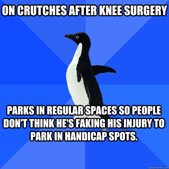 On Crutches After Knee Surgery Parks In Regular Spaces So People Don