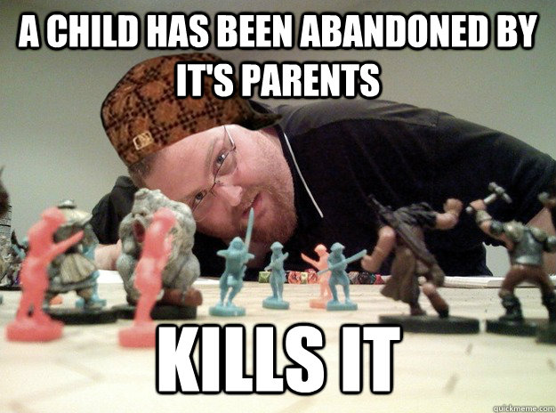 a child has been abandoned by it's parents  Kills it   Scumbag Dungeons and Dragons Player